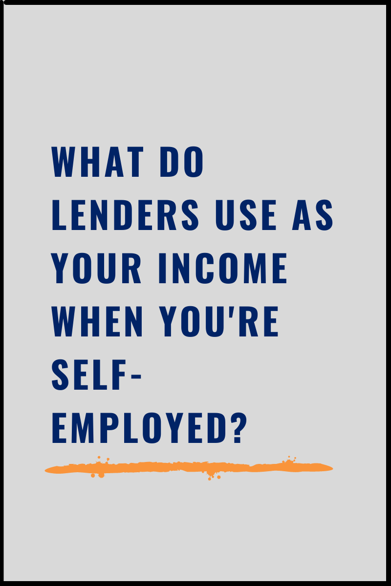 What Do Lenders Use As Your Income When You're Self-Employed?